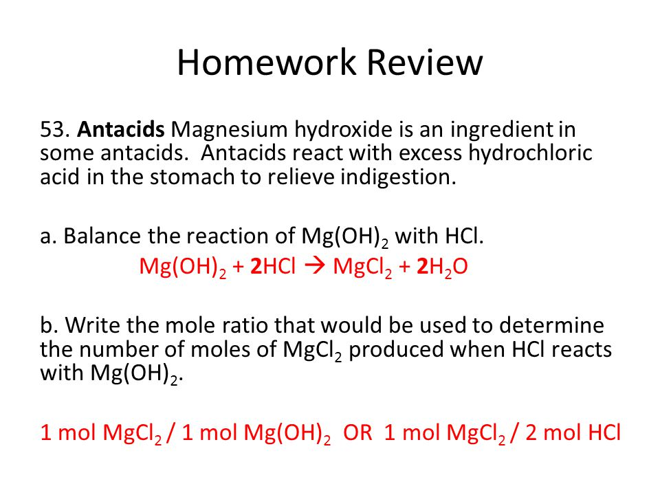 Homework Review 53. Antacids Magnesium hydroxide is an ingredient in some antacids. Antacids react with excess hydrochloric acid in the stomach to rel