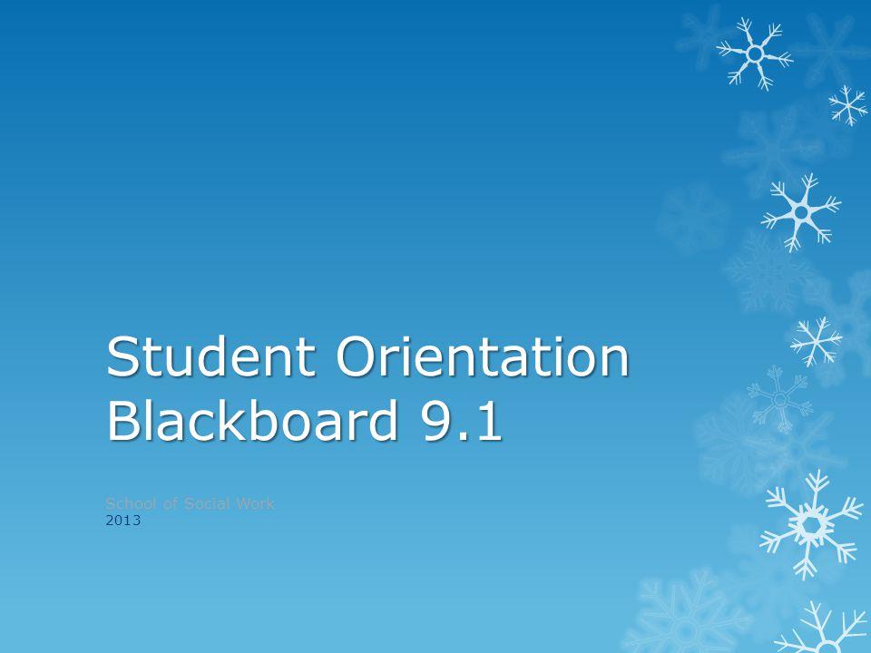Student Orientation Blackboard 9.1 School of Social Work 2013