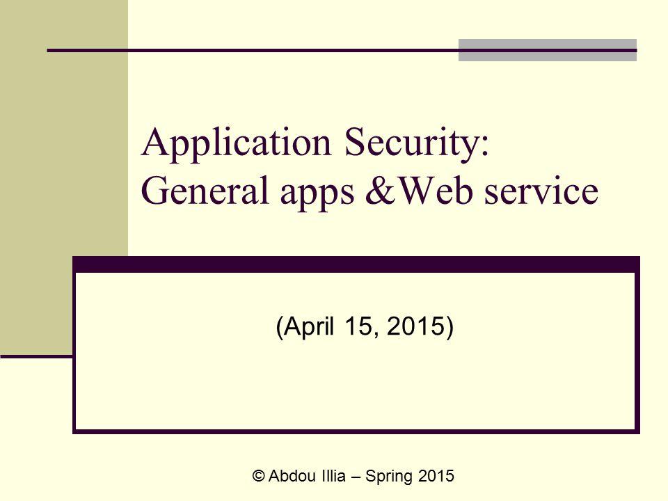 Application Security: General apps &Web service (April 15, 2015) © Abdou Illia – Spring 2015