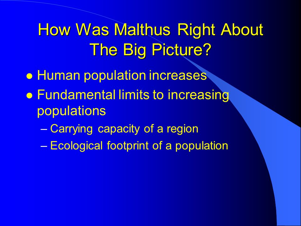 How Was Malthus Right About The Big Picture.