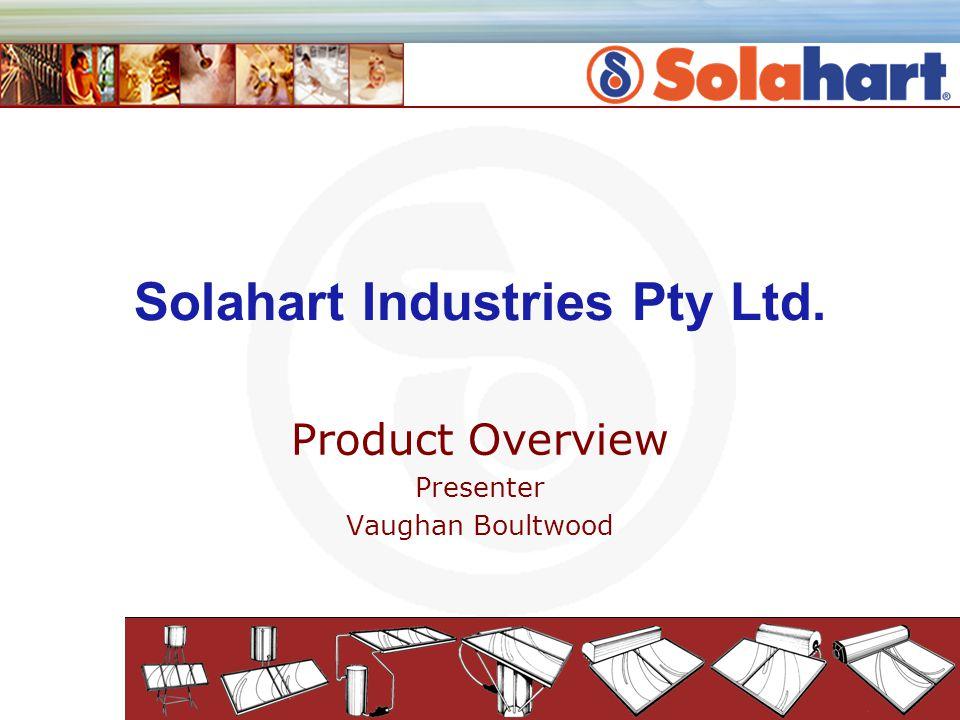 Solahart Industries Pty Ltd. Product Overview Presenter Vaughan Boultwood