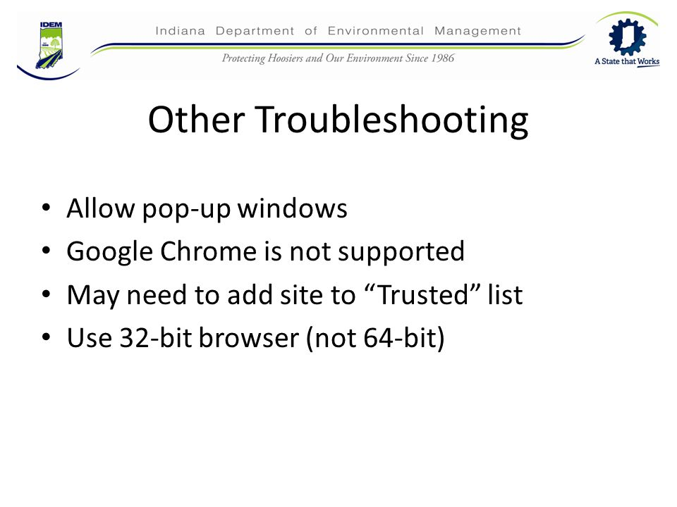 Other Troubleshooting Allow pop-up windows Google Chrome is not supported May need to add site to Trusted list Use 32-bit browser (not 64-bit)