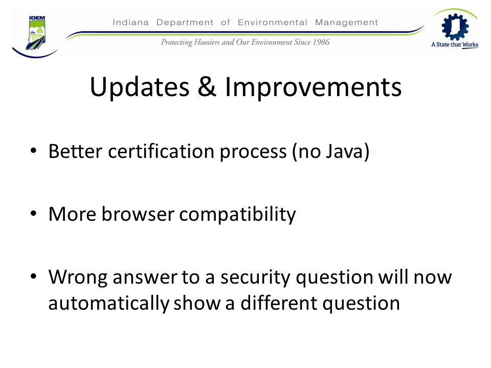 Updates & Improvements Better certification process (no Java) More browser compatibility Wrong answer to a security question will now automatically show a different question