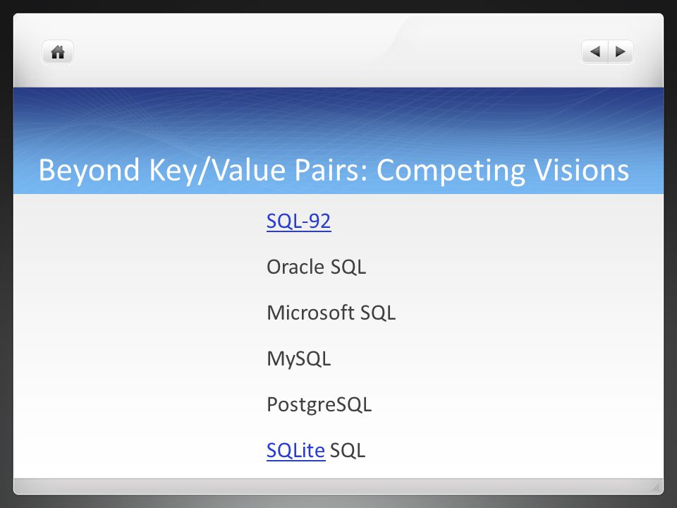 Beyond Key/Value Pairs: Competing Visions SQL-92 Oracle SQL Microsoft SQL MySQL PostgreSQL SQLiteSQLite SQL
