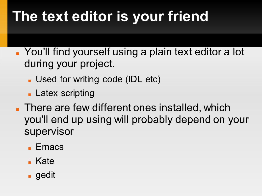 The text editor is your friend You ll find yourself using a plain text editor a lot during your project.