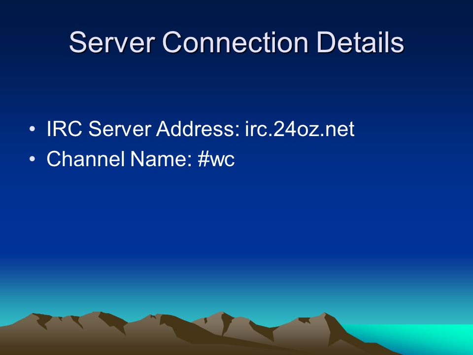 Server Connection Details IRC Server Address: irc.24oz.net Channel Name: #wc