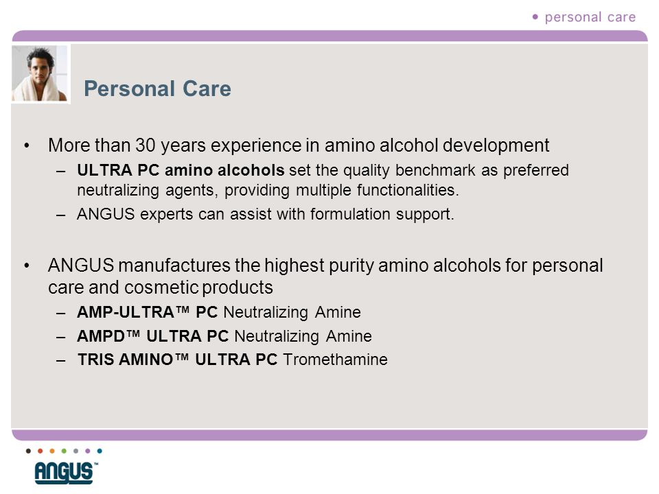 Personal Care More than 30 years experience in amino alcohol development –ULTRA PC amino alcohols set the quality benchmark as preferred neutralizing