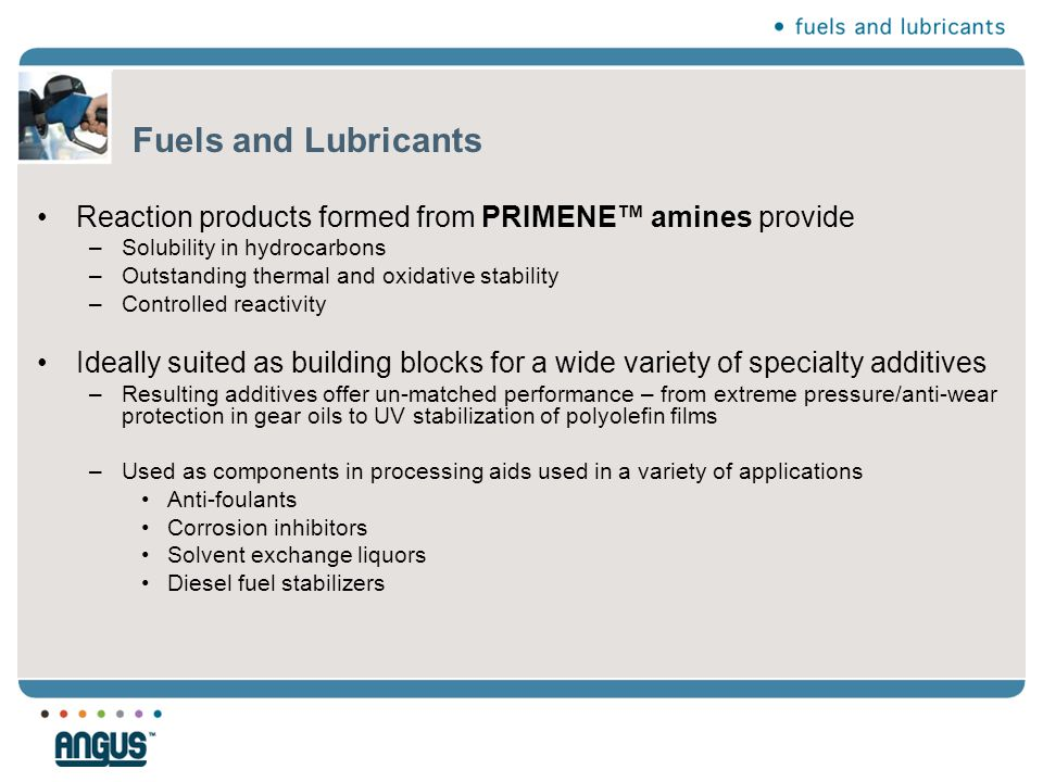 Fuels and Lubricants Reaction products formed from PRIMENE™ amines provide –Solubility in hydrocarbons –Outstanding thermal and oxidative stability –C