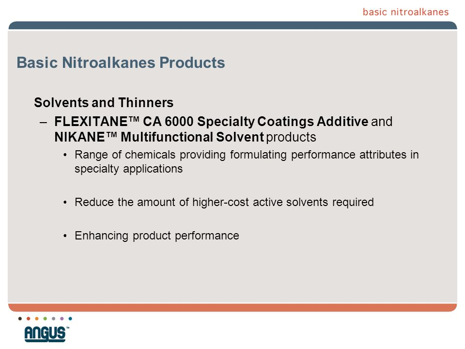 Basic Nitroalkanes Products Solvents and Thinners –FLEXITANE™ CA 6000 Specialty Coatings Additive and NIKANE™ Multifunctional Solvent products Range o