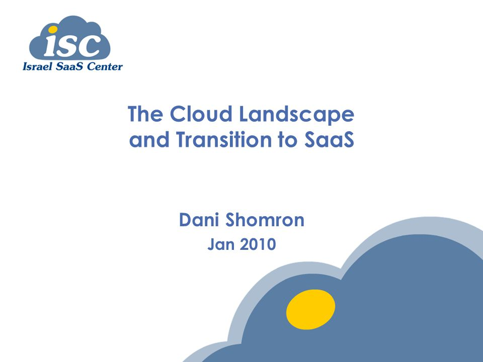 The Cloud Landscape and Transition to SaaS Dani Shomron Jan 2010