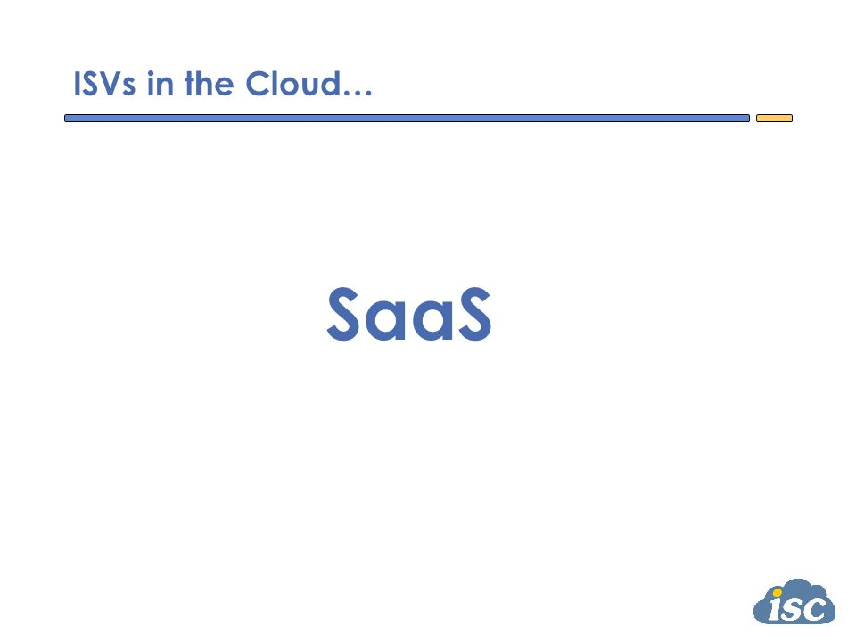ISVs in the Cloud… SaaS