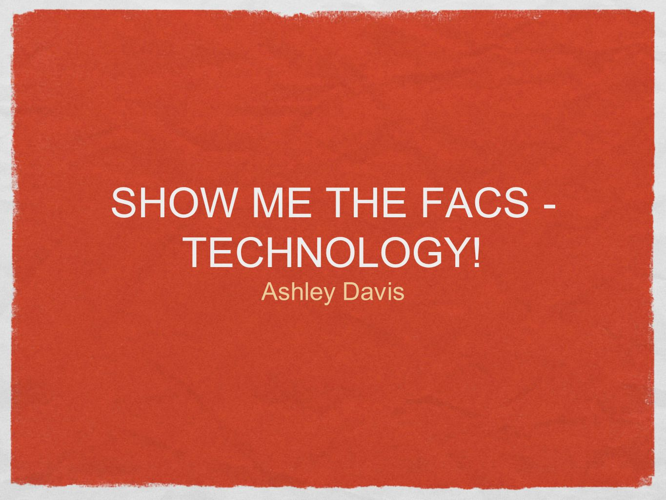 WHAT DO YOU KNOW What are your favorite technologies you already use in the classroom.