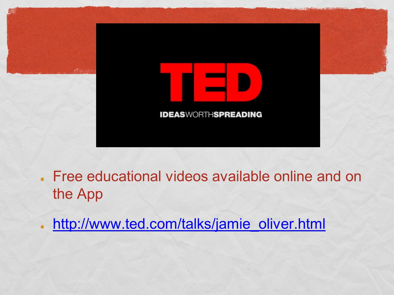 TED Free educational videos available online and on the App http://www.ted.com/talks/jamie_oliver.html
