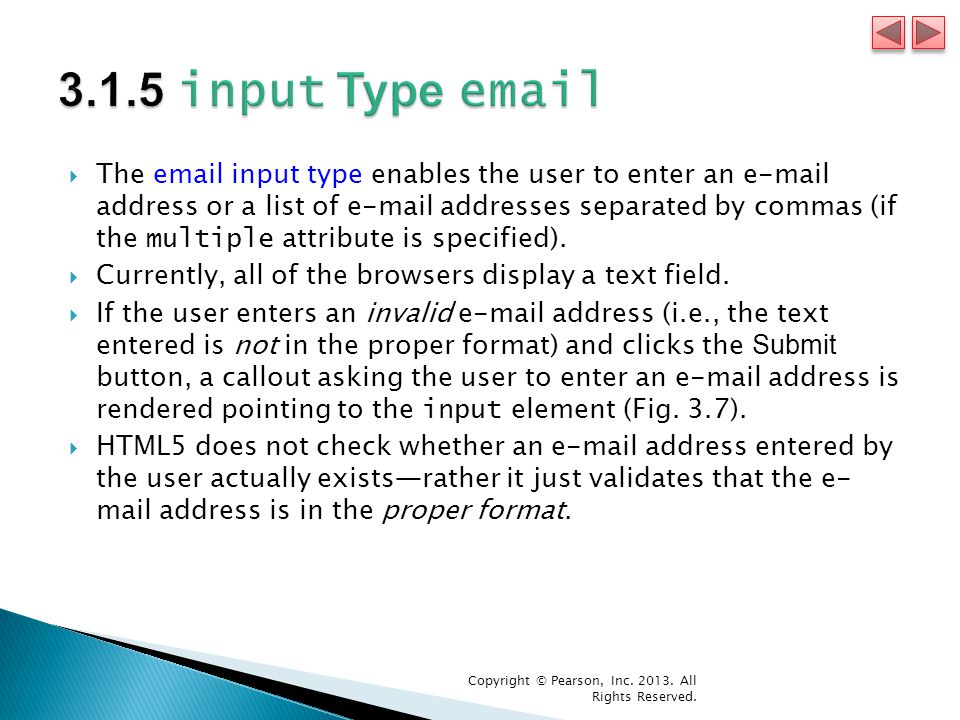  The email input type enables the user to enter an e-mail address or a list of e-mail addresses separated by commas (if the multiple attribute is specified).