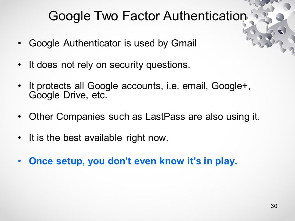 Google Authenticator is used by Gmail It does not rely on security questions.