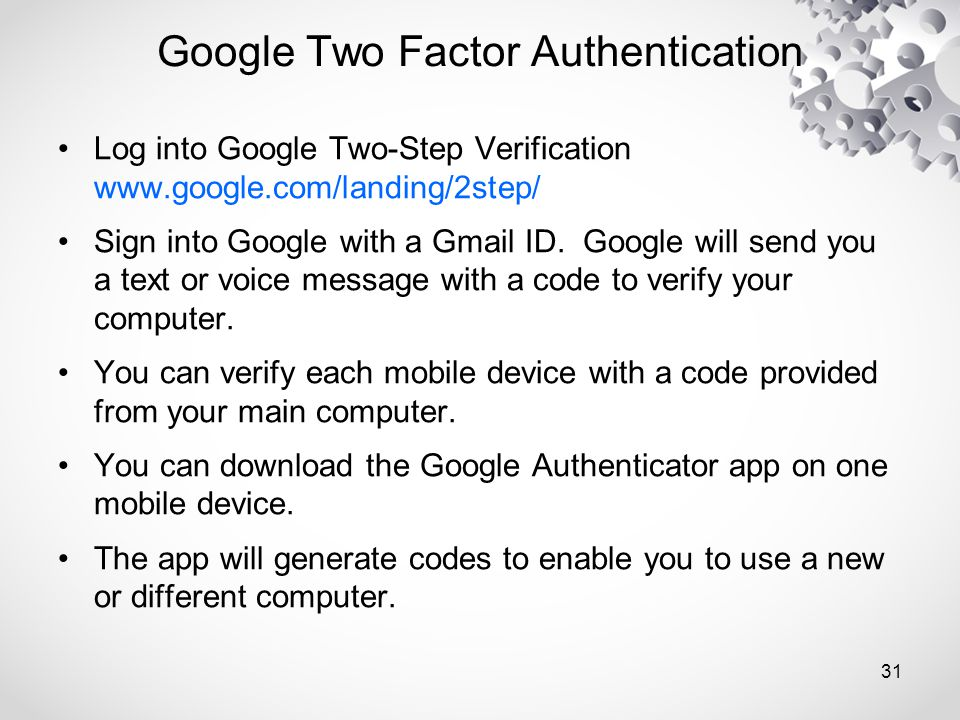 Log into Google Two-Step Verification www.google.com/landing/2step/ Sign into Google with a Gmail ID.