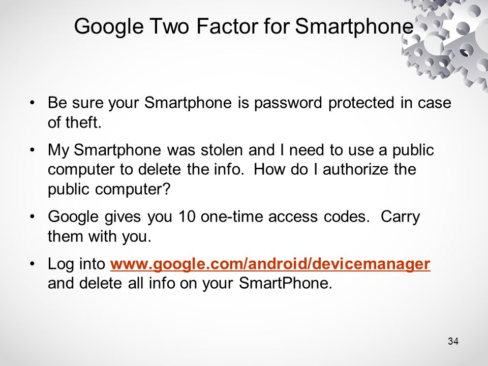 Be sure your Smartphone is password protected in case of theft.