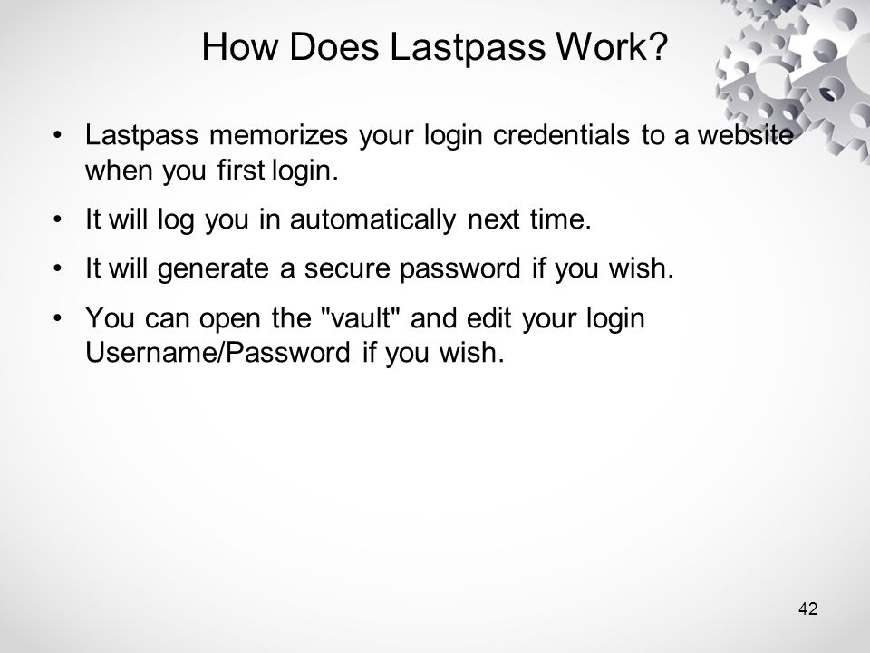 Lastpass memorizes your login credentials to a website when you first login.
