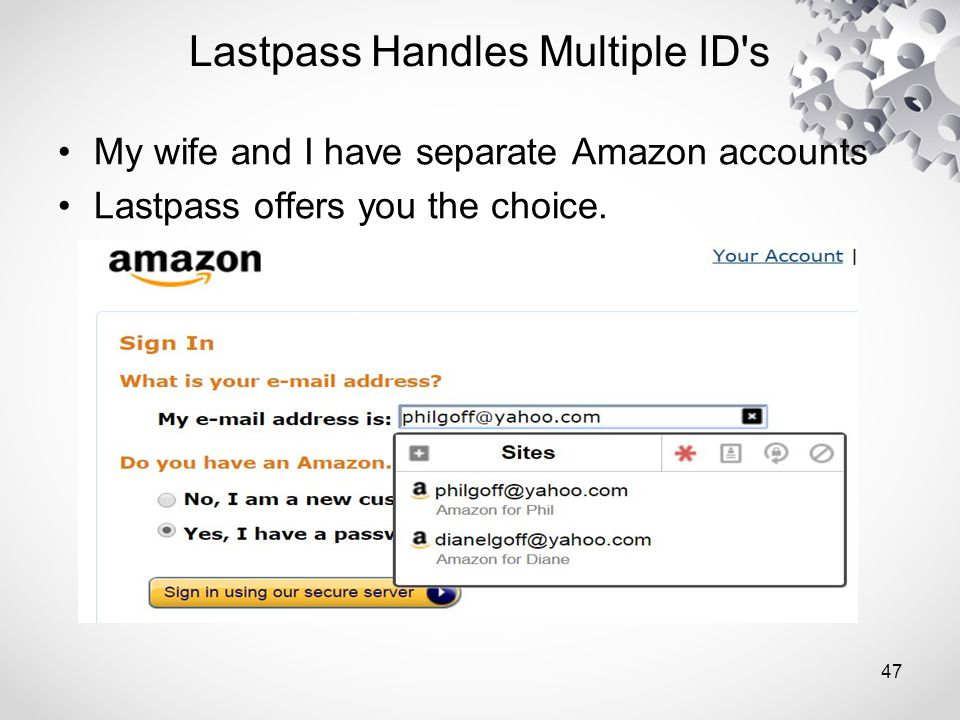 Lastpass Handles Multiple ID s My wife and I have separate Amazon accounts Lastpass offers you the choice.