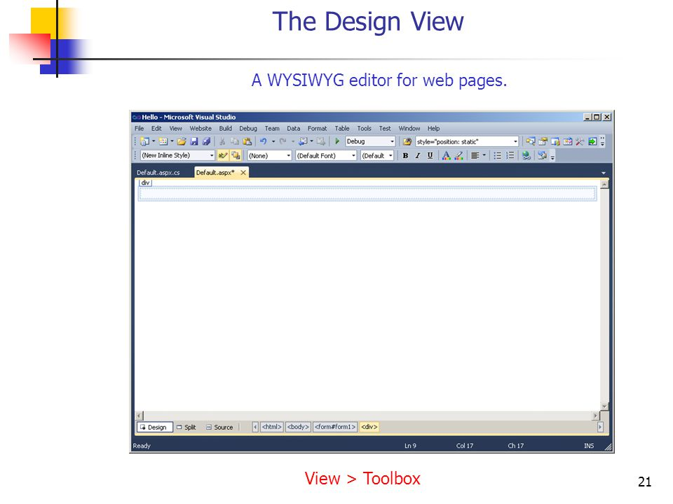 21 The Design View A WYSIWYG editor for web pages. View > Toolbox