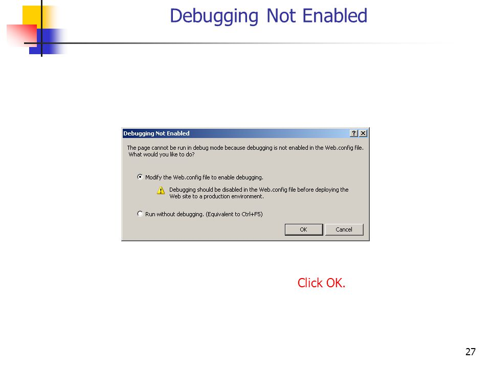 27 Debugging Not Enabled Click OK.