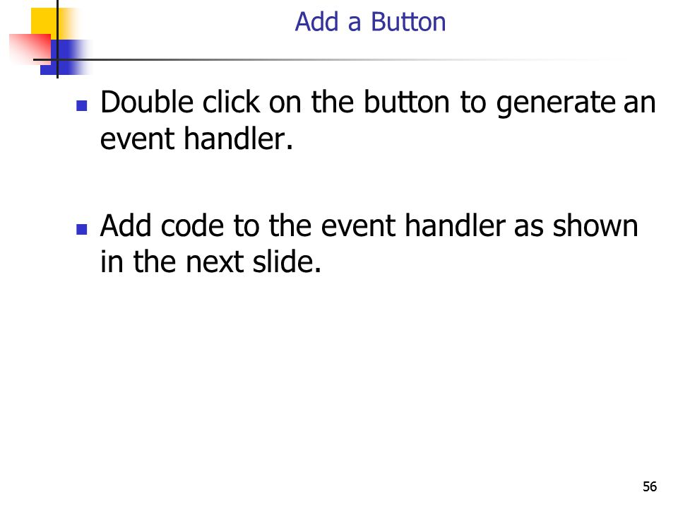 56 Add a Button Double click on the button to generate an event handler.