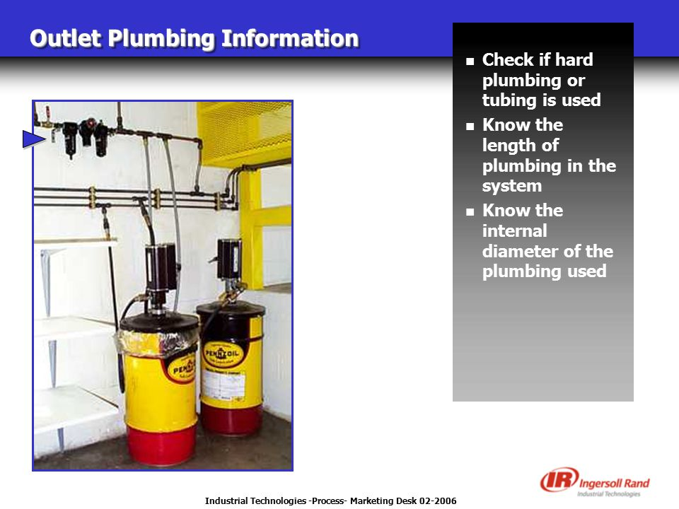 Industrial Technologies -Process- Marketing Desk 02-2006 Outlet Plumbing Information n Check if hard plumbing or tubing is used n Know the length of p
