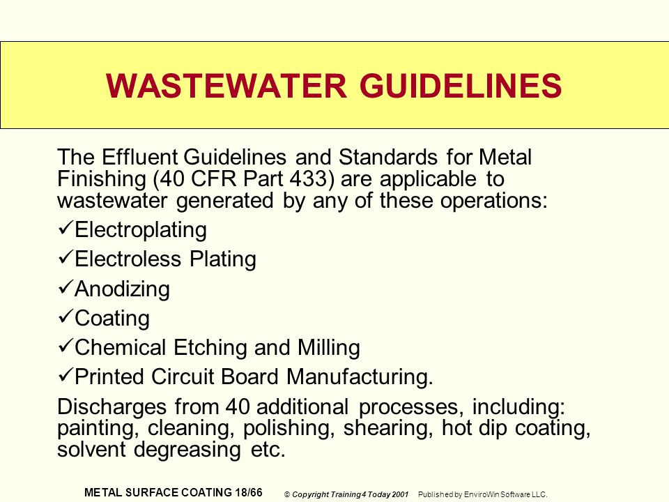 METAL SURFACE COATING 18/66 © Copyright Training 4 Today 2001 Published by EnviroWin Software LLC. WASTEWATER GUIDELINES The Effluent Guidelines and S