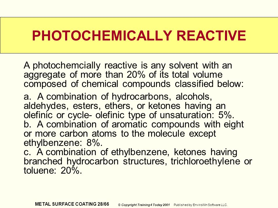METAL SURFACE COATING 28/66 © Copyright Training 4 Today 2001 Published by EnviroWin Software LLC. PHOTOCHEMICALLY REACTIVE A photochemcially reactive