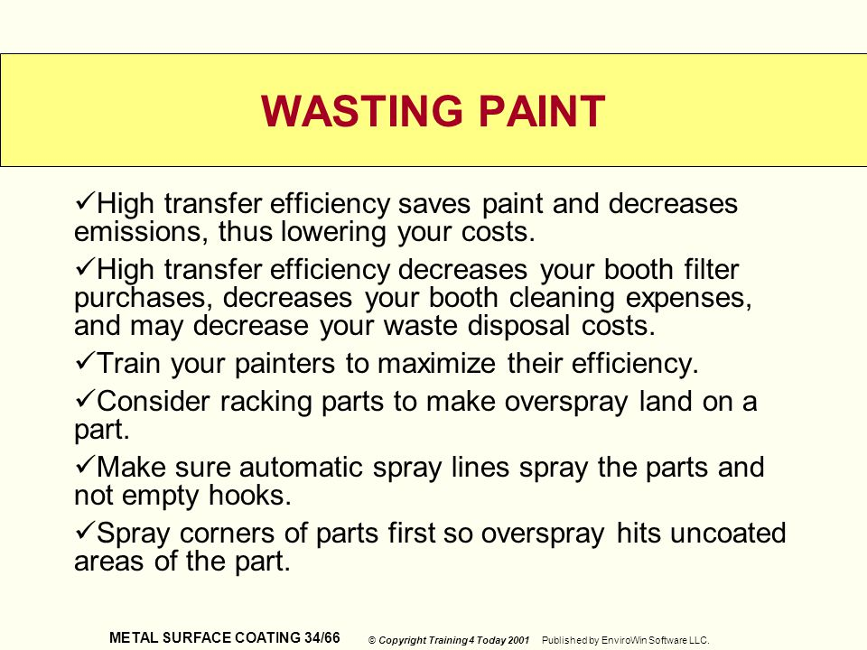 METAL SURFACE COATING 34/66 © Copyright Training 4 Today 2001 Published by EnviroWin Software LLC. WASTING PAINT High transfer efficiency saves paint