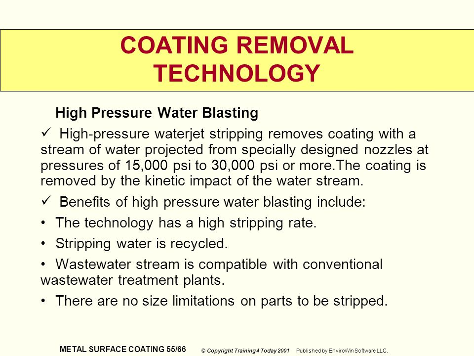 METAL SURFACE COATING 55/66 © Copyright Training 4 Today 2001 Published by EnviroWin Software LLC. COATING REMOVAL TECHNOLOGY High Pressure Water Blas