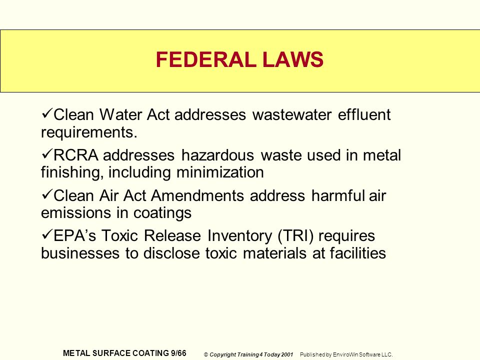 METAL SURFACE COATING 9/66 © Copyright Training 4 Today 2001 Published by EnviroWin Software LLC. FEDERAL LAWS Clean Water Act addresses wastewater ef