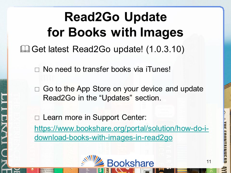 Read2Go Update for Books with Images  Get latest Read2Go update! (1.0.3.10)  No need to transfer books via iTunes!  Go to the App Store on your dev