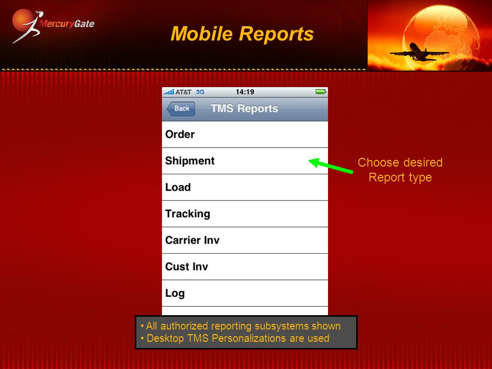 Mobile Reports All authorized reporting subsystems shown Desktop TMS Personalizations are used Choose desired Report type