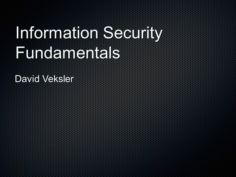 Information Security Fundamentals David Veksler