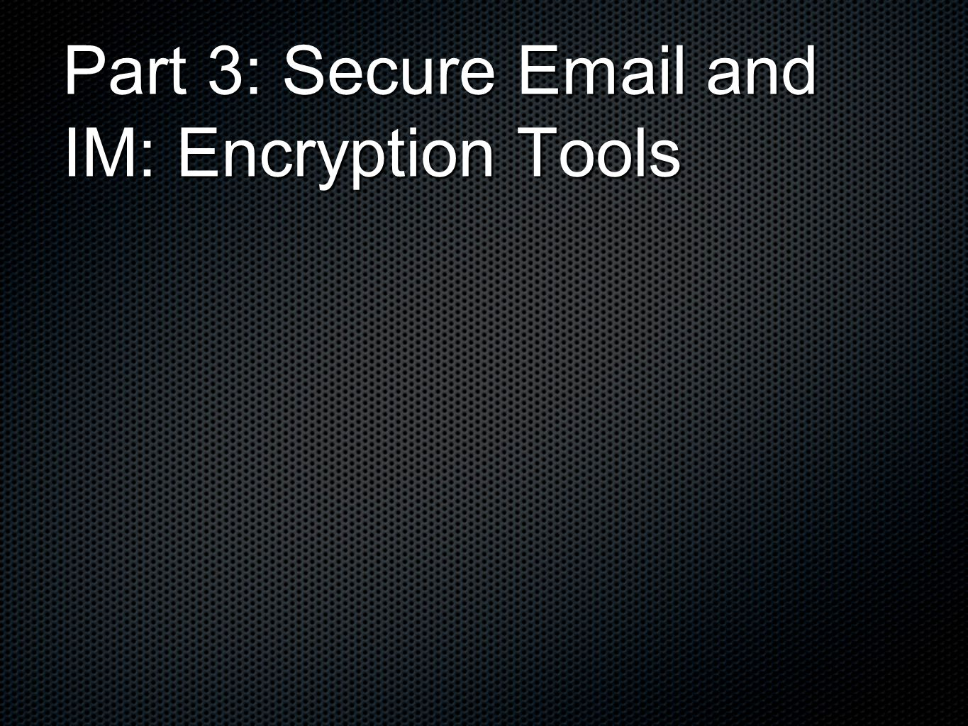 Part 3: Secure Email and IM: Encryption Tools