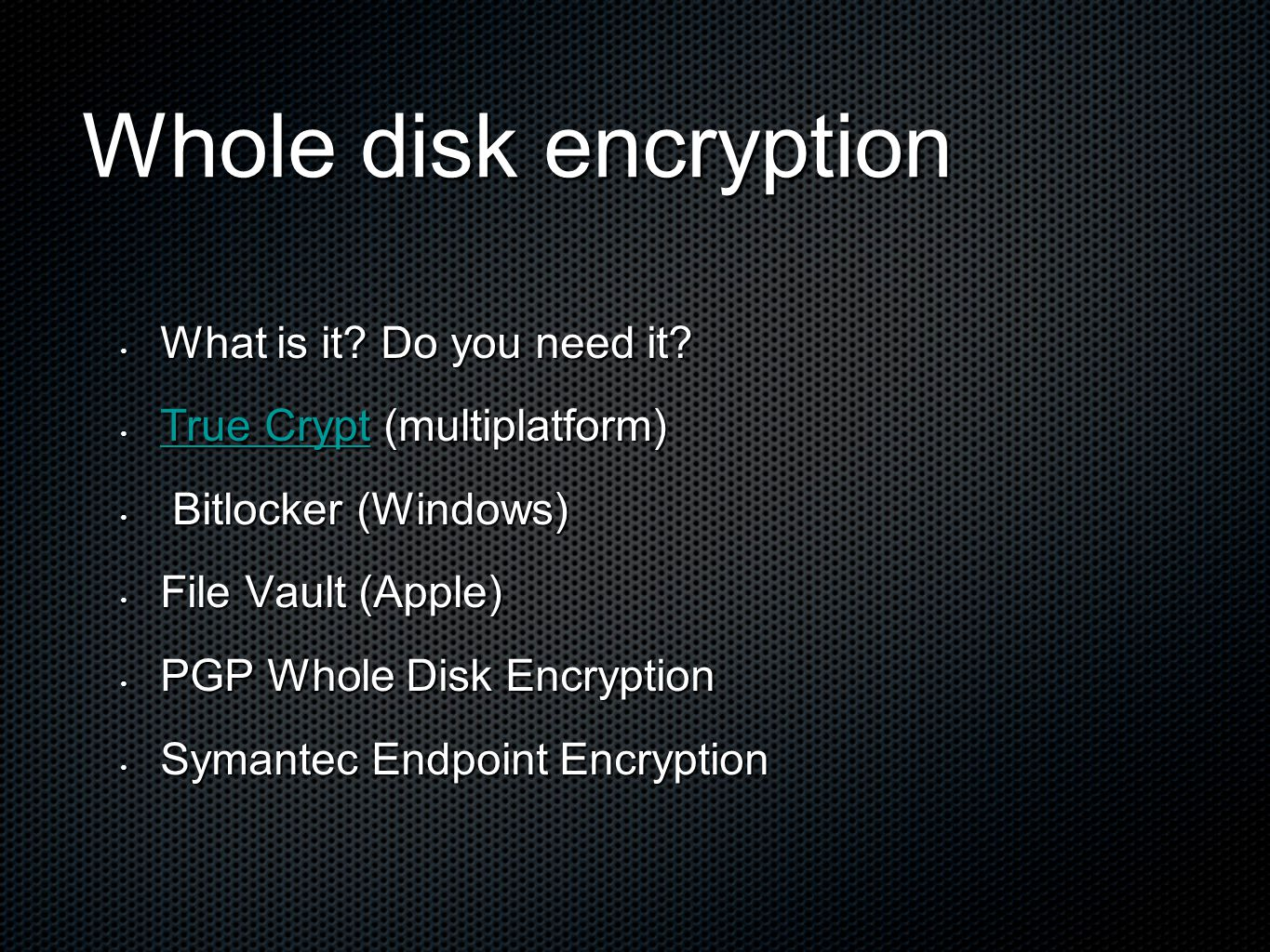 Whole disk encryption What is it.Do you need it. What is it.