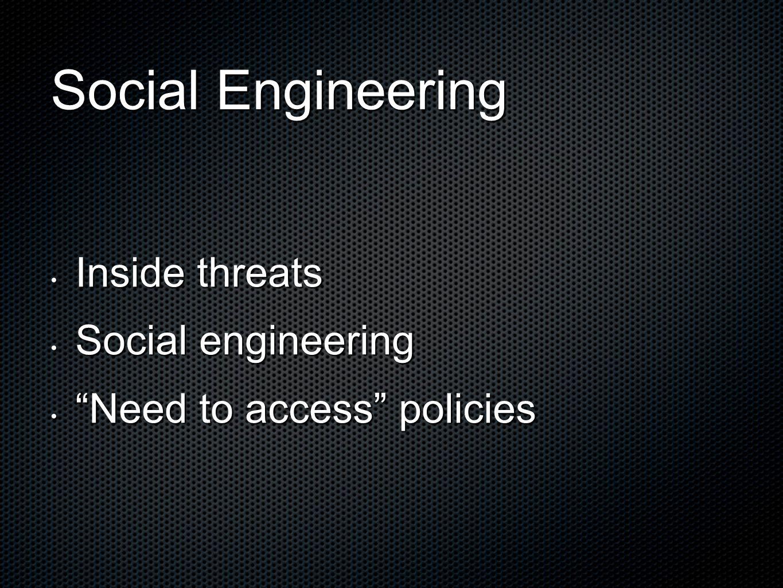 """Social Engineering Inside threats Inside threats Social engineering Social engineering """"Need to access"""" policies """"Need to access"""" policies"""