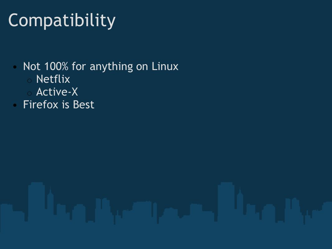 Compatibility Not 100% for anything on Linux o Netflix o Active-X Firefox is Best