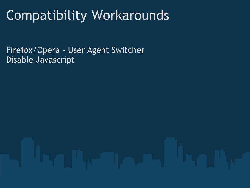 Compatibility Workarounds Firefox/Opera - User Agent Switcher Disable Javascript
