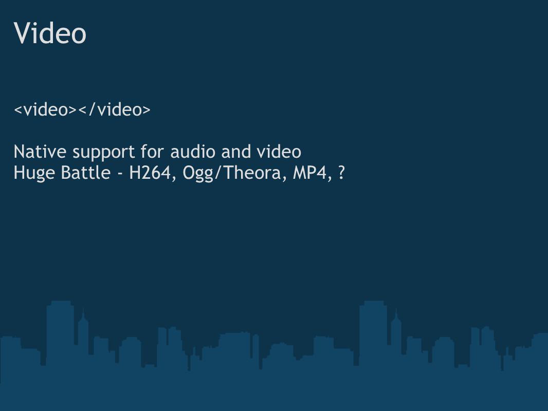 Native support for audio and video Huge Battle - H264, Ogg/Theora, MP4,