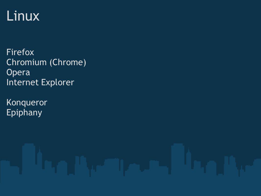 Linux Firefox Chromium (Chrome) Opera Internet Explorer Konqueror Epiphany