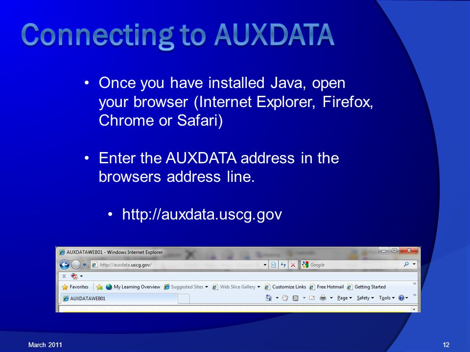 March 2011 Once you have installed Java, open your browser (Internet Explorer, Firefox, Chrome or Safari) Enter the AUXDATA address in the browsers address line.