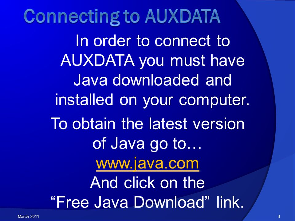 March 2011 In order to connect to AUXDATA you must have Java downloaded and installed on your computer.