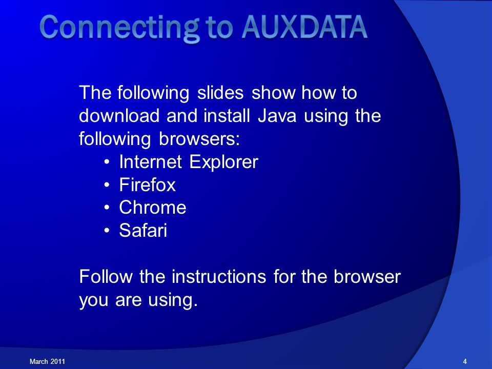 March 2011 The following slides show how to download and install Java using the following browsers: Internet Explorer Firefox Chrome Safari Follow the instructions for the browser you are using.
