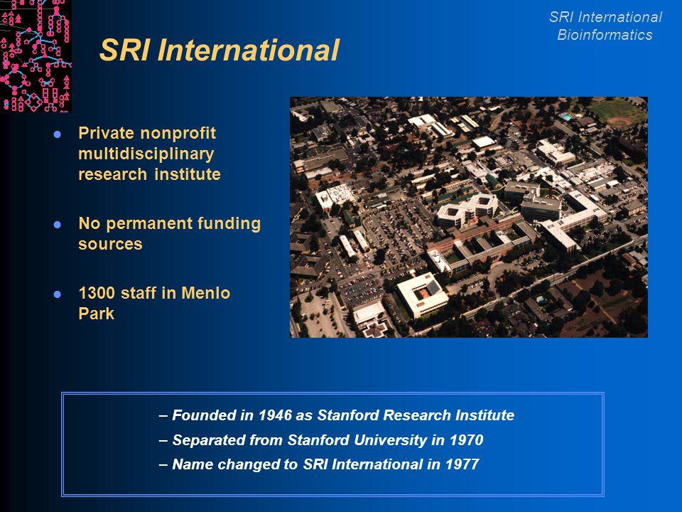 SRI International Bioinformatics SRI Organization Information and Computing Sciences Engineering Systems And Sciences Physical Sciences Biosciences Education and Policy Bioinformatics Research Group