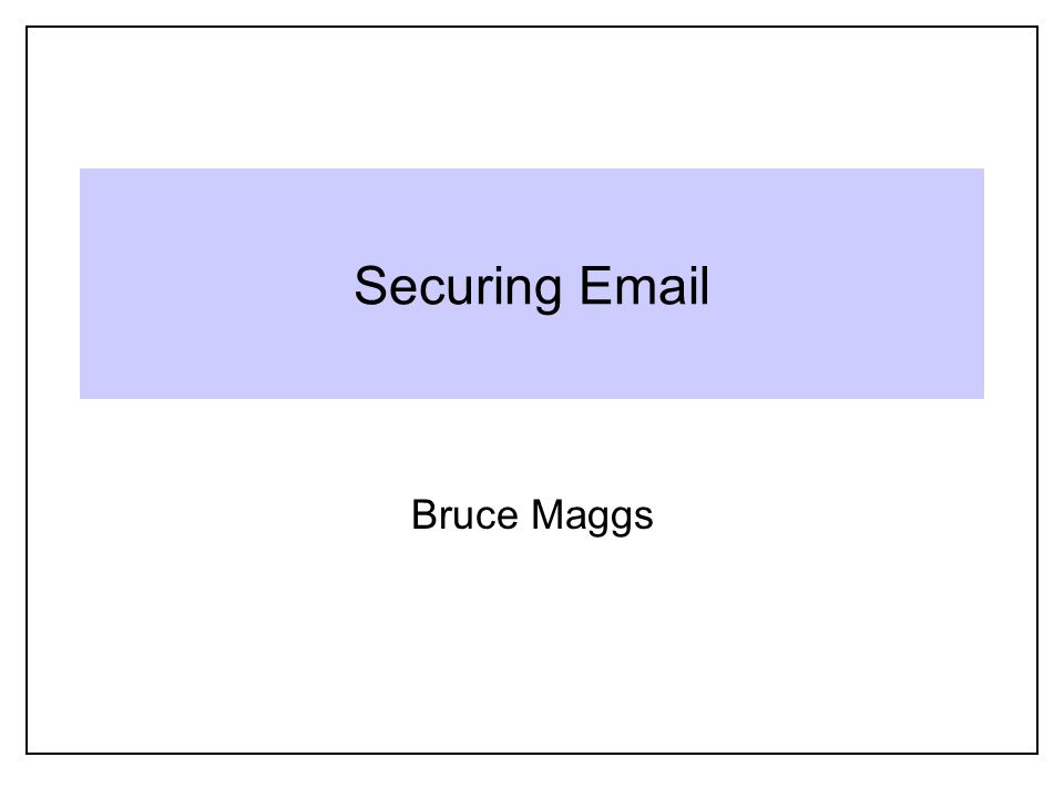 Securing Email Bruce Maggs