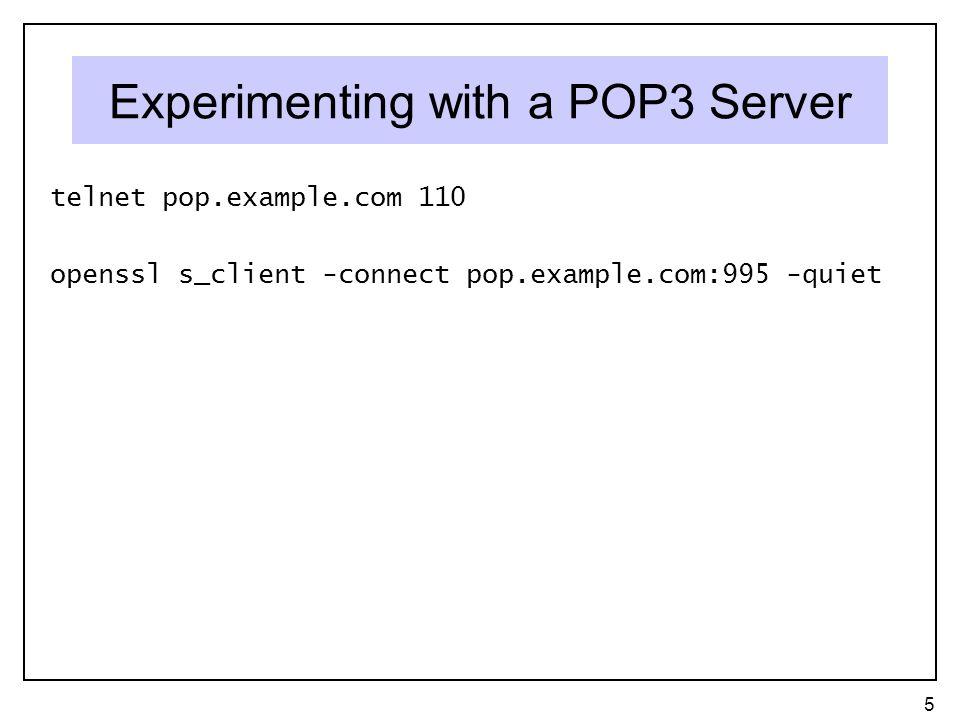 Experimenting with a POP3 Server telnet pop.example.com 110 openssl s_client -connect pop.example.com:995 -quiet 5
