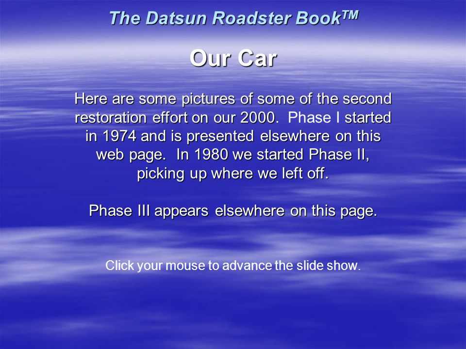 The Datsun Roadster Book TM Our Car Here are some pictures of some of the second restoration effort on our 2000started in 1974 and is presented elsewhere on this web page.