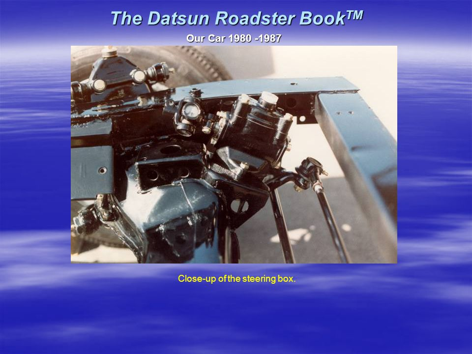 The Datsun Roadster Book TM Our Car 1980 -1987 Close-up of the steering box.